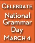 Celebrate National Grammar Day by focusing on improving the grammar in everything you write.